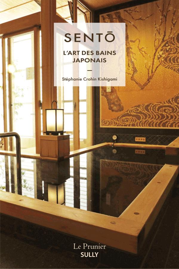 Sento, l'Art des bains japonais, Stéphanie Crohin Kishigami, Edition le Prunier Sully